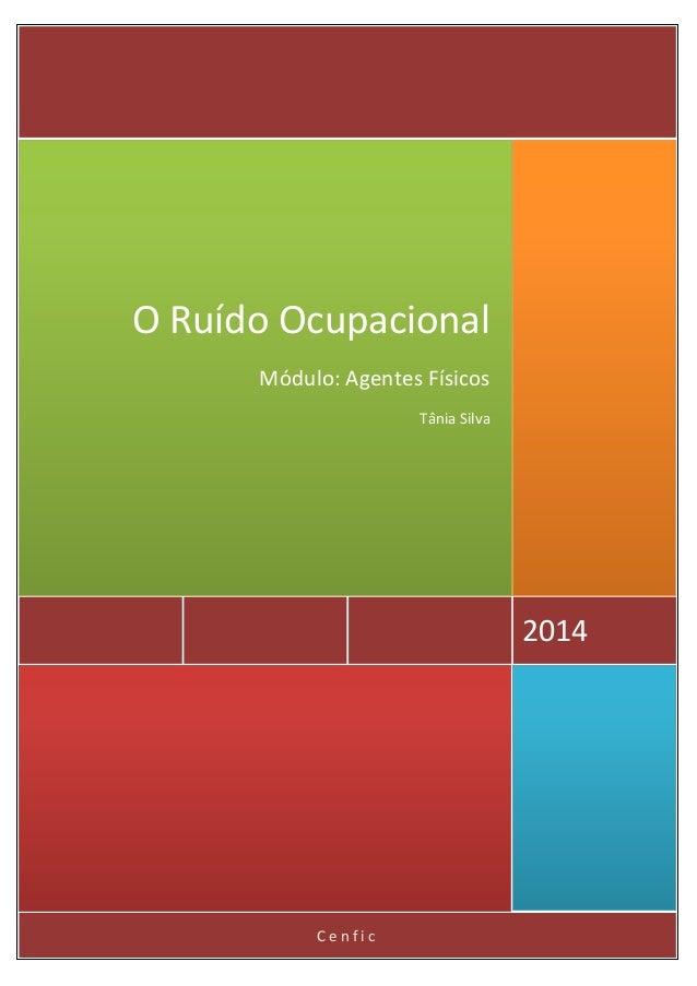 Cenfic  2014  O Ruído Ocupacional  Módulo: Agentes Físicos  Tânia Silva