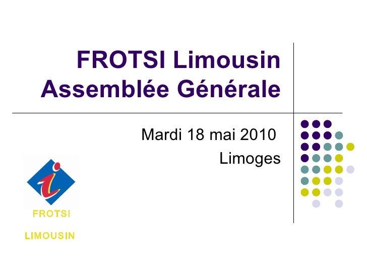 FROTSI Limousin Assemblée Générale Mardi 18 mai 2010  Limoges FROTSI LIMOUSIN