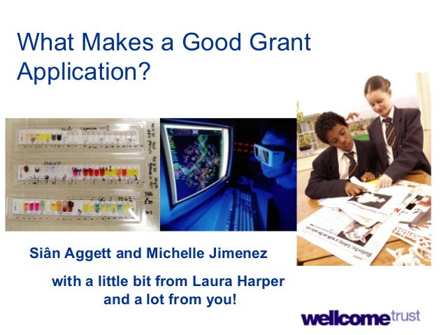 What Makes a Good Grant Application? Siân Aggett and Michelle Jimenez with a little bit from Laura Harper and a lot from y...