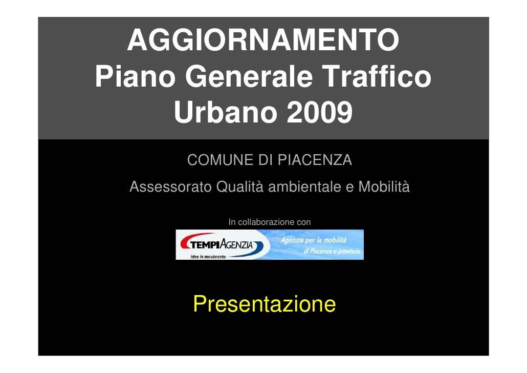 AGGIORNAMENTO Piano Generale Traffico      Urbano 2009           COMUNE DI PIACENZA   Assessorato Qualità ambientale e Mob...