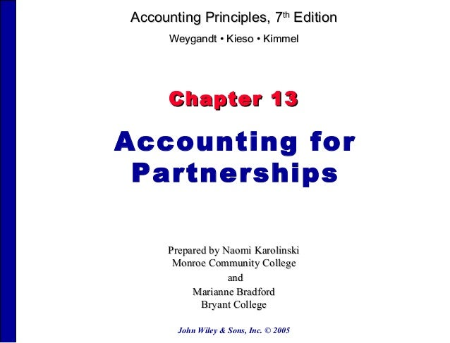 Accounting Principles, 7th Edition      Weygandt • Kieso • Kimmel      Chapter 13Accounting for Partnerships      Prepared...