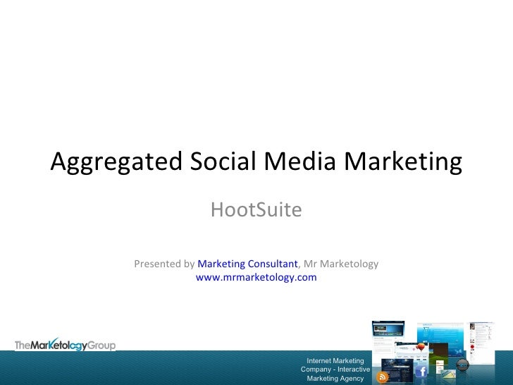 Aggregated Social Media Marketing HootSuite Presented by  Marketing Consultant , Mr Marketology www.mrmarketology.com
