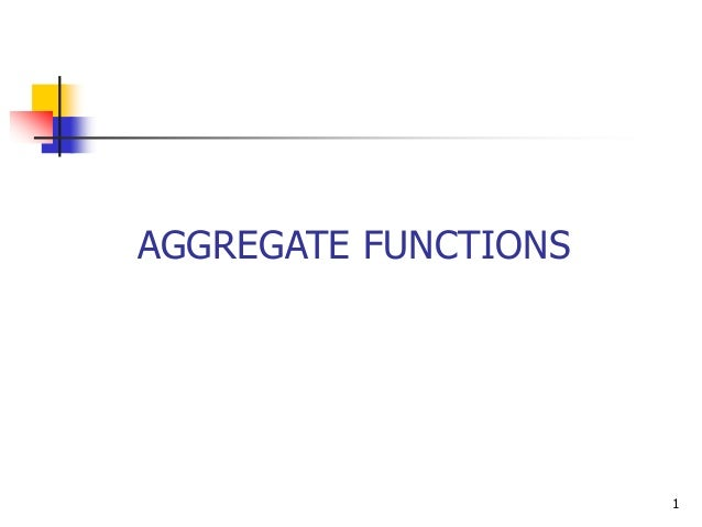 AGGREGATE FUNCTIONS                      1