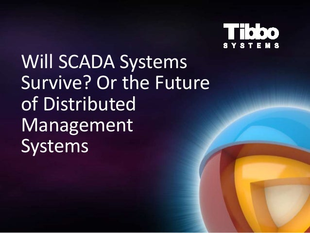 Will SCADA Systems Survive? Or the Future of Distributed Management Systems