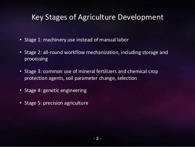 Key Stages of Agriculture Development • Stage 1: machinery use instead of manual labor • Stage 2: all-round workflow mecha...
