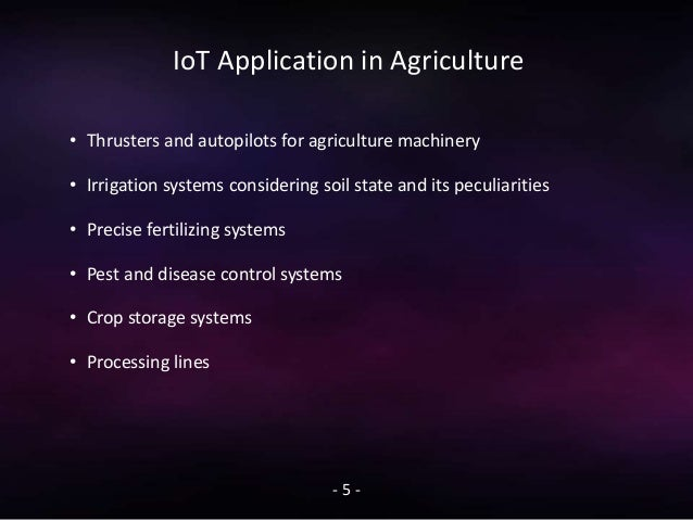 IoT Application in Agriculture - 5 - • Thrusters and autopilots for agriculture machinery • Irrigation systems considering...