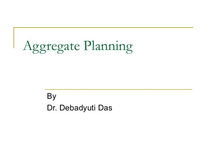 Aggregate Planning By Dr. Debadyuti Das
