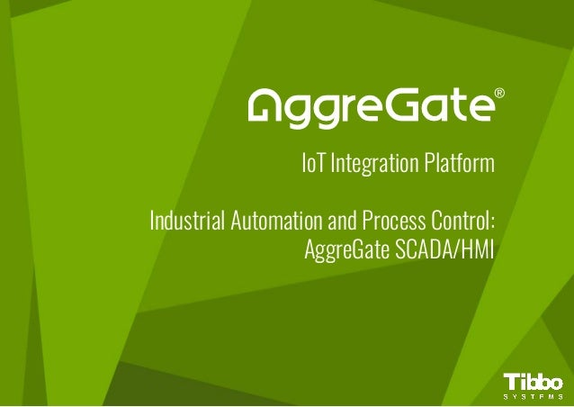 IoT Integration Platform Industrial Automation and Process Control: AggreGate SCADA/HMI