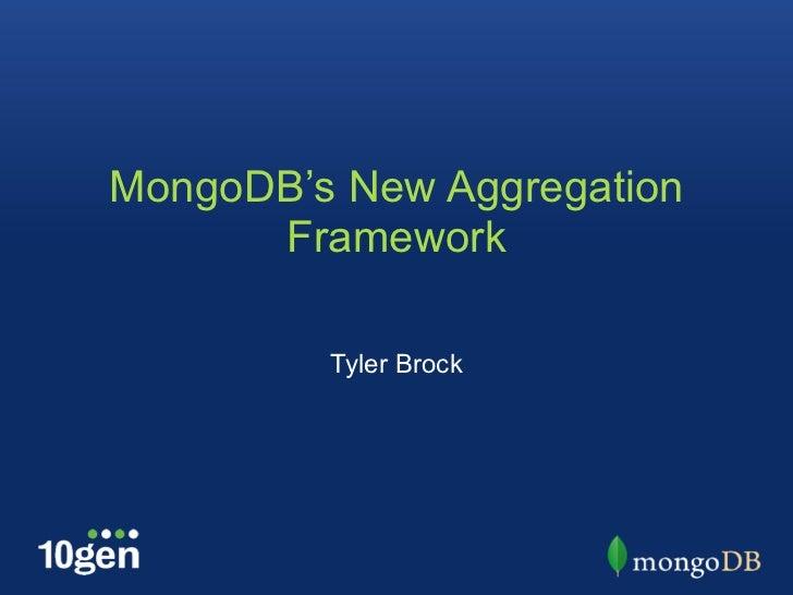 MongoDB's New Aggregation      Framework         Tyler Brock