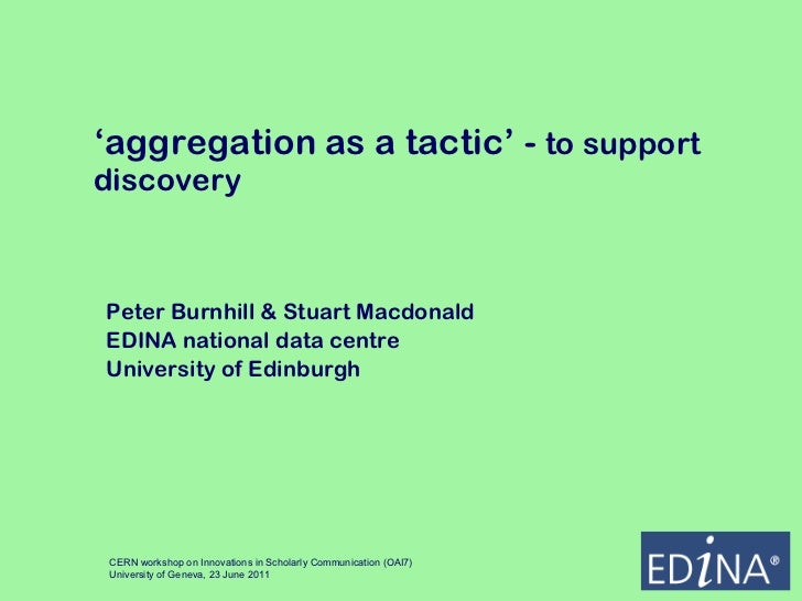 ' aggregation as a tactic' -  to support discovery  Peter Burnhill & Stuart Macdonald EDINA national data centre Universit...