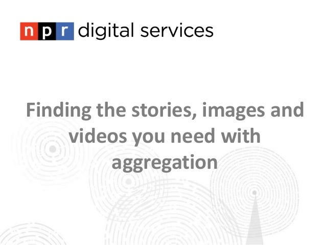 Finding the stories, images andvideos you need withaggregation