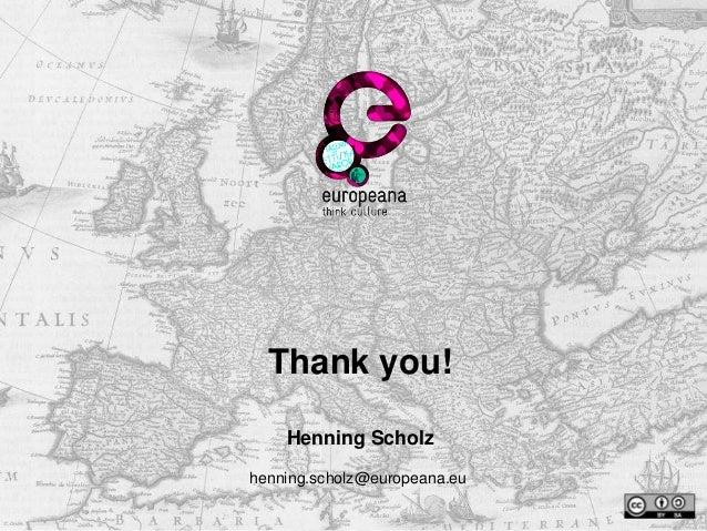 Thank you! Henning Scholz henning.scholz@europeana.eu