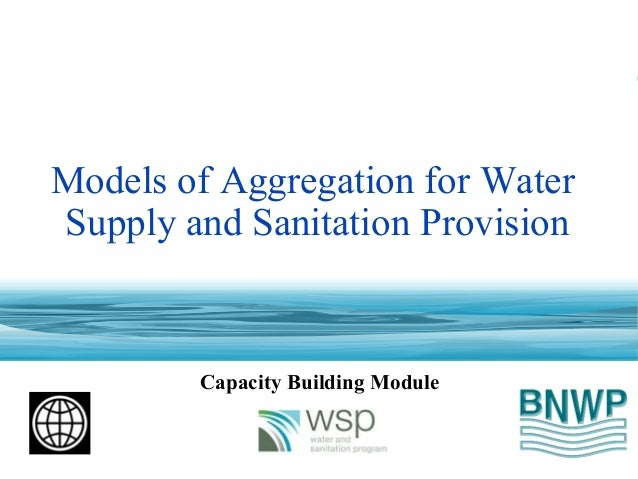 Models of Aggregation for Water Supply and Sanitation Provision Capacity Building Module