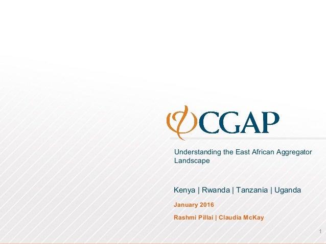Understanding the East African Aggregator Landscape January 2016 Rashmi Pillai   Claudia McKay Kenya   Rwanda   Tanzania  ...