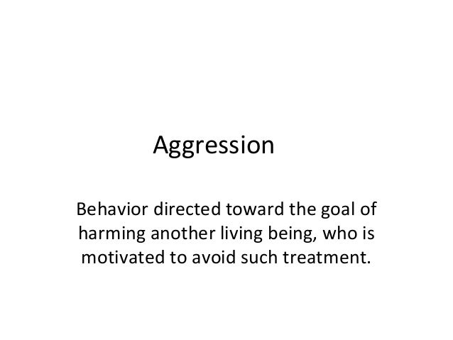 Aggression Behavior directed toward the goal of harming another living being, who is motivated to avoid such treatment.