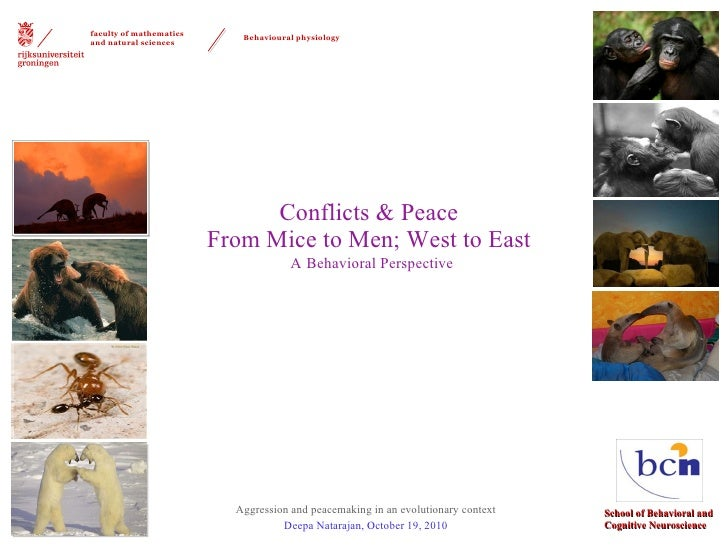 Conflicts & Peace  From Mice to Men; West to East  A   Behavioral Perspective Aggression and peacemaking in an evolutionar...