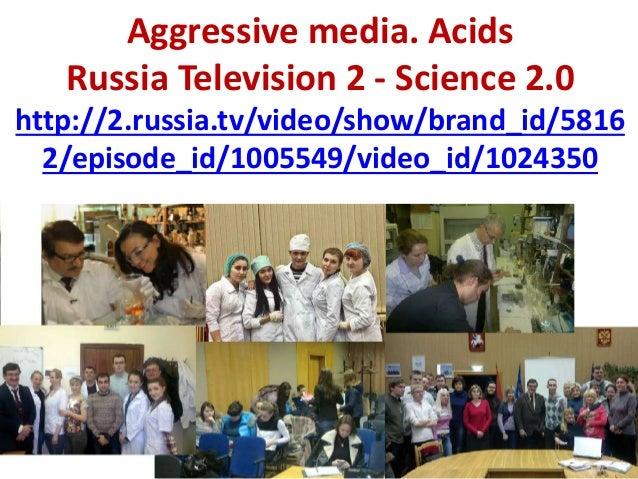 Aggressive media. Acids Russia Television 2 - Science 2.0 http://2.russia.tv/video/show/brand_id/5816 2/episode_id/1005549...