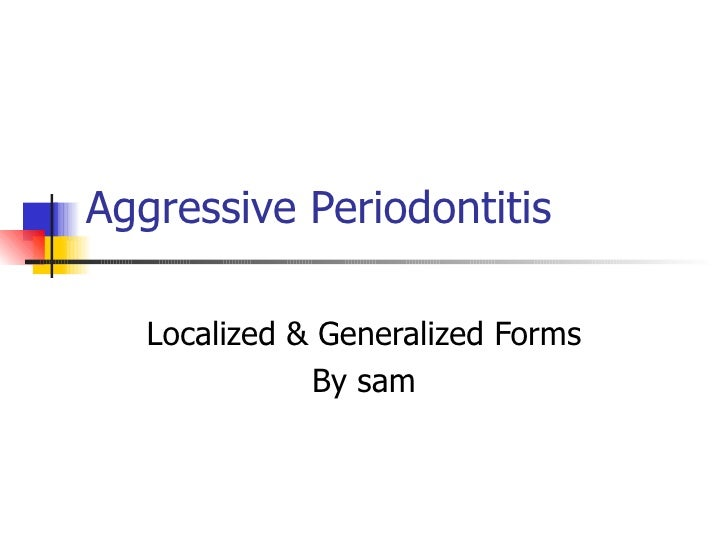 Aggressive Periodontitis Localized & Generalized Forms By sam