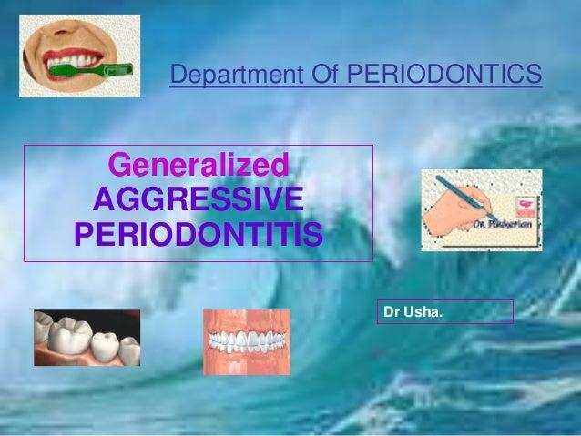 Department Of PERIODONTICS Generalized AGGRESSIVE PERIODONTITIS Dr Usha.