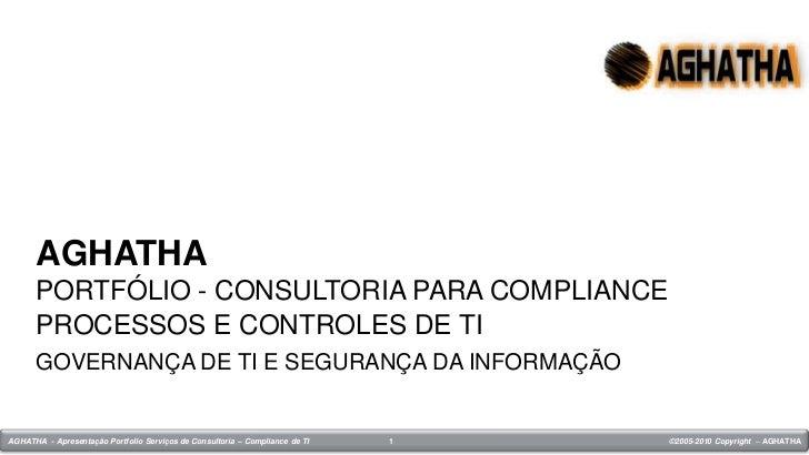 AGHATHA      PORTFÓLIO - CONSULTORIA PARA COMPLIANCE      PROCESSOS E CONTROLES DE TI      GOVERNANÇA DE TI E SEGURANÇA DA...