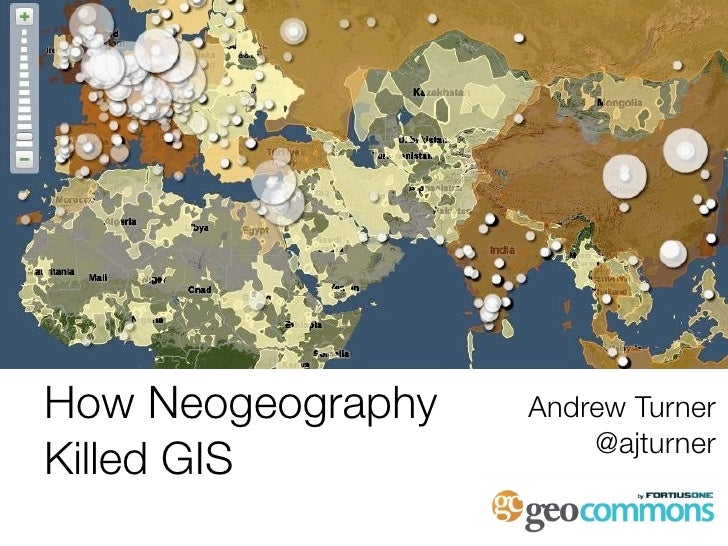 How Neogeography   Andrew Turner                        @ajturner Killed GIS