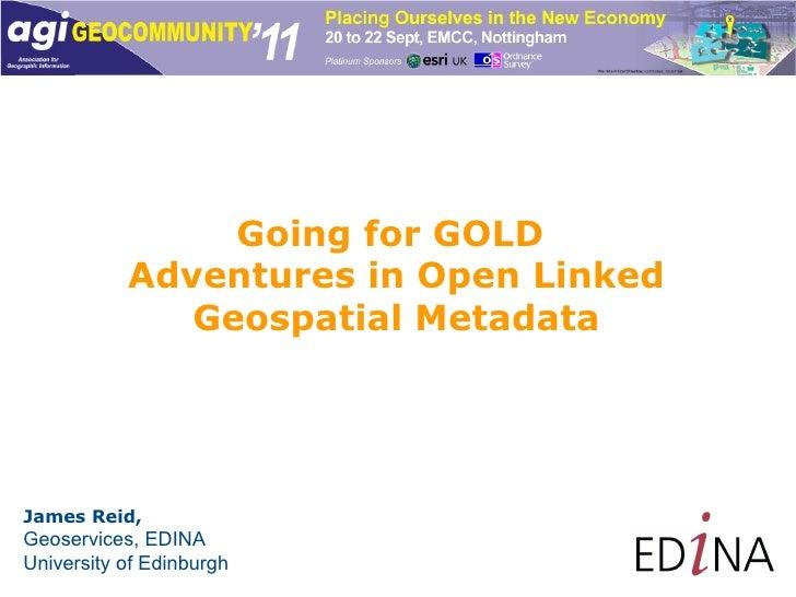 Going for GOLD  Adventures in Open Linked  Geospatial Metadata James Reid, Geoservices, EDINA University of Edinburgh