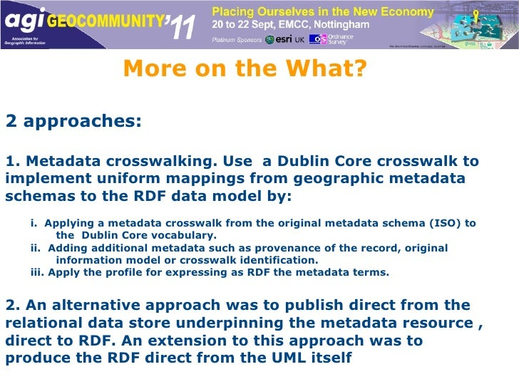 More on the What? 2 approaches: 1. Metadata crosswalking. Use  a Dublin Core crosswalk to implement uniform mappings from ...