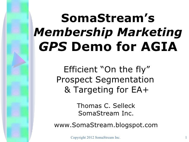 "SomaStream'sMembership MarketingGPS Demo for AGIA     Efficient ""On the fly""   Prospect Segmentation     & Targeting for E..."