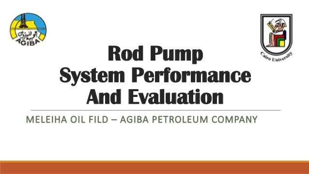 Rod Pump System Performance And Evaluation MELEIHA OIL FILD – AGIBA PETROLEUM COMPANY
