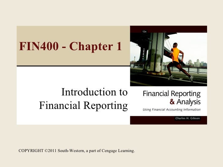 FIN400 - Chapter 1              Introduction to          Financial ReportingCOPYRIGHT ©2011 South-Western, a part of Cenga...