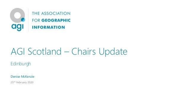 AGI Scotland – Chairs Update Edinburgh Denise McKenzie 25th February 2020