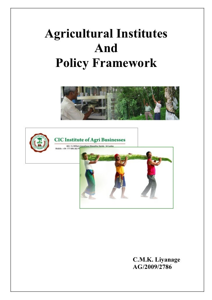 Agricultural Institutes         And Policy Framework                C.M.K. Liyanage                AG/2009/2786