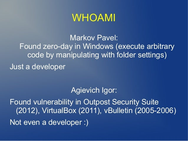 WHOAMI Markov Pavel: Found zero-day in Windows (execute arbitrary code by manipulating with folder settings) Just a develo...