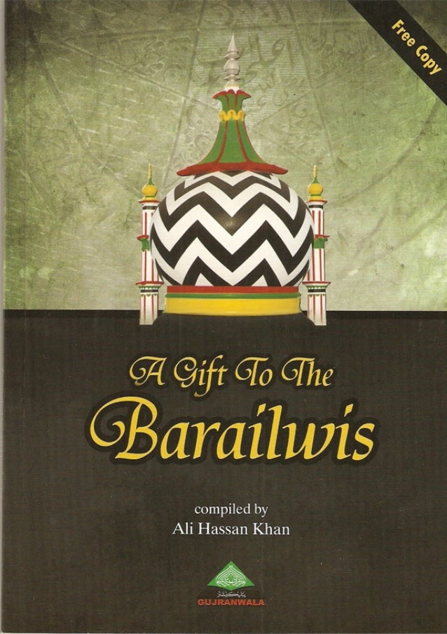 A gift for the Bralwiyah A refutation of the creed of Ahmad Raza Khan Al-Bralwi by the words of the Great Scholars as tran...