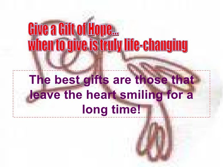 The best gifts are those that leave the heart smiling for a long time! Give a Gift of Hope...  when to give is truly life-...