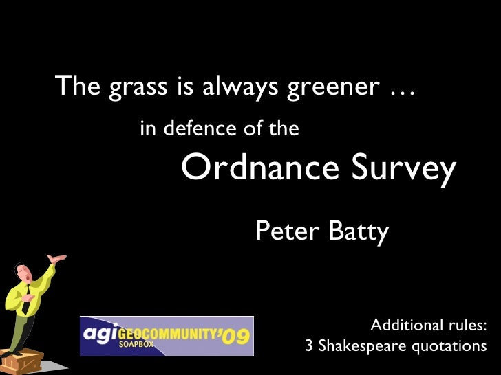 The grass is always greener …  in defence of the Peter Batty Additional rules: 3 Shakespeare quotations Ordnance Survey
