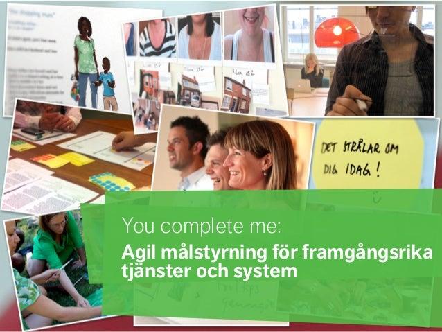 You complete me:                Agil målstyrning för framgångsrika                tjänster och system© 2012 ANTROP