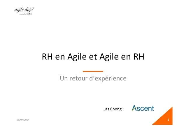 RH  en  Agile  et  Agile  en  RH   Un  retour  d'expérience   03/07/2014   1   Jas  Chong