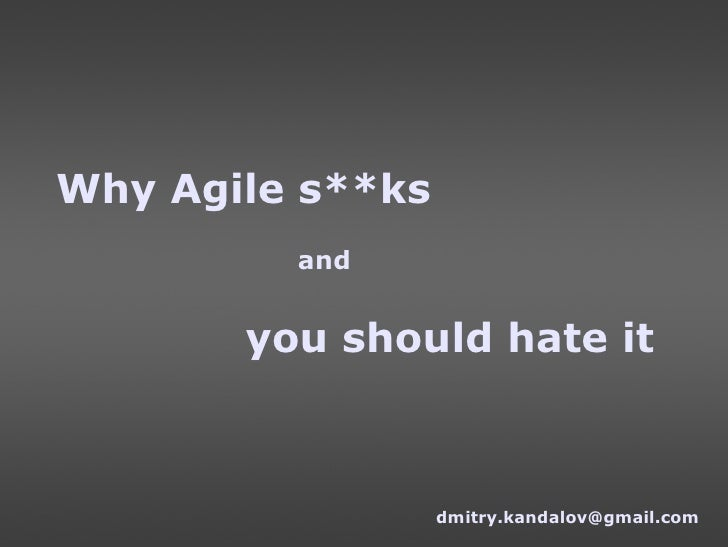 Why Agile s**ks and you should hate it [email_address]