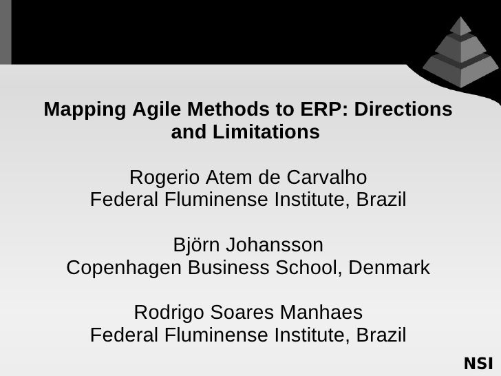Mapping Agile Methods to ERP: Directions             and Limitations         Rogerio Atem de Carvalho     Federal Fluminen...