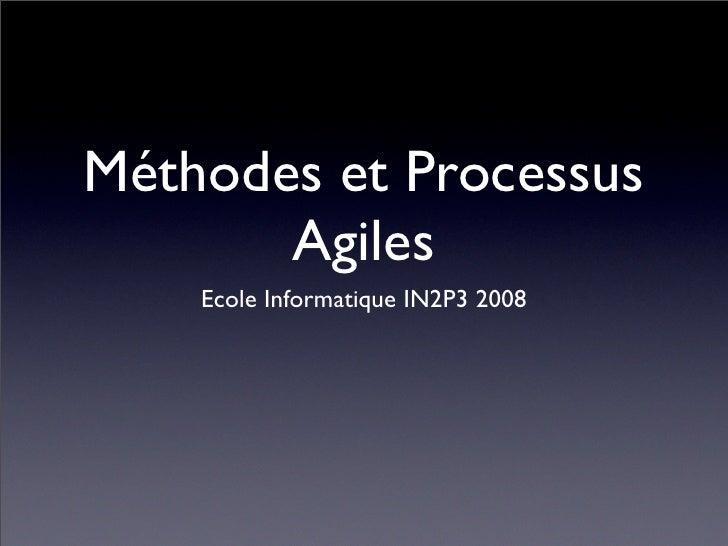 Méthodes et Processus        Agiles     Ecole Informatique IN2P3 2008