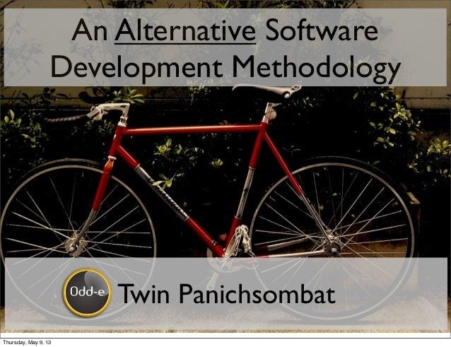 An Alternative SoftwareDevelopment MethodologyTwin PanichsombatThursday, May 9, 13