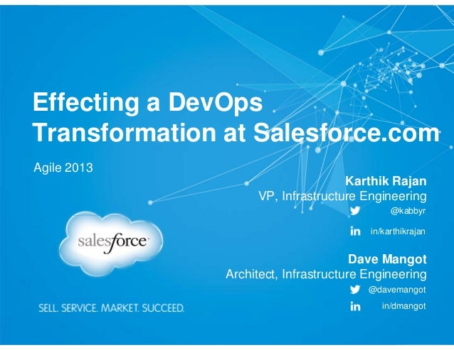 Effecting a DevOps Transformation at Salesforce.com Agile 2013 Dave Mangot Architect, Infrastructure Engineering @davemang...