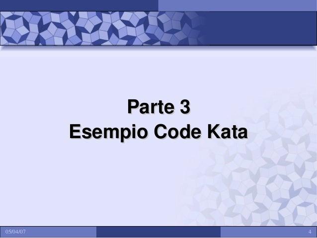 Parte 3 Esempio Code Kata  05/04/07  4