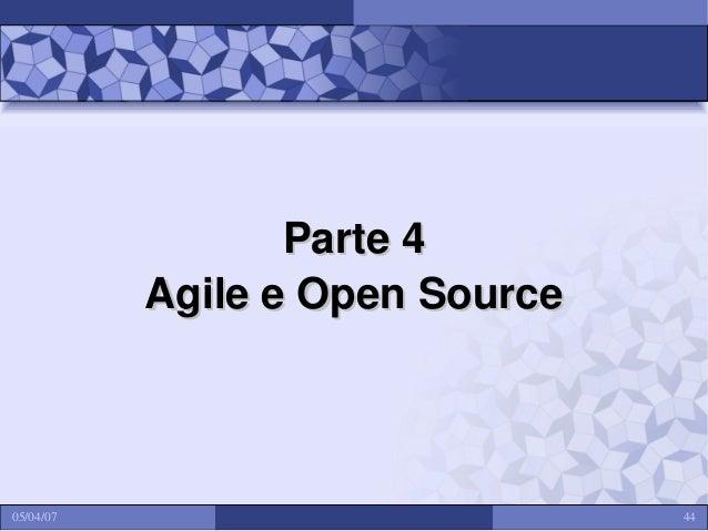 Parte 4 Agile e Open Source  05/04/07  44