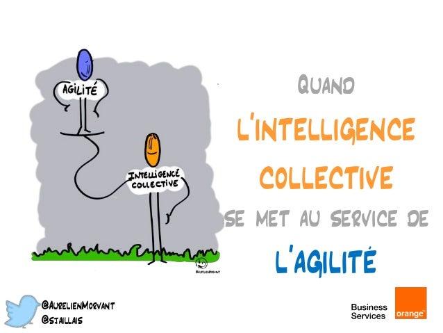 Quand l'intelligence collective se met au service de l'agilité @AurelienMorvant @sjaillais