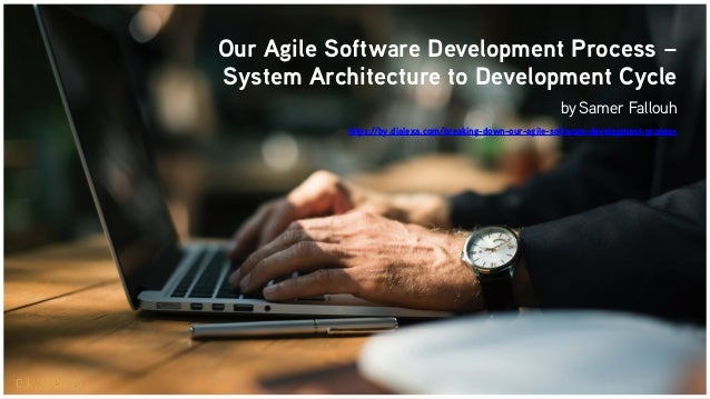 Our Agile Software Development Process – System Architecture to Development Cycle bySamer Fallouh https://by.dialexa.com/...