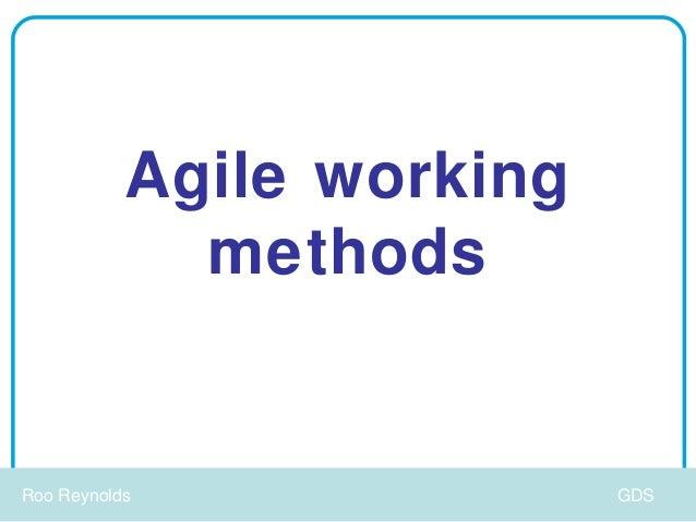 Agile working             methodsRoo Reynolds               GDS