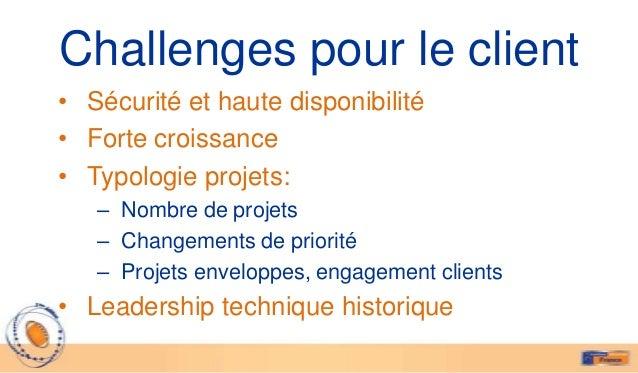 Challenges pour le client• Sécurité et haute disponibilité• Forte croissance• Typologie projets:   – Nombre de projets   –...