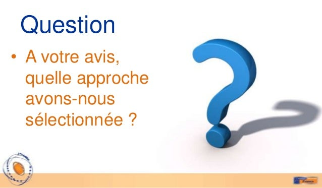 Question• A votre avis,  quelle approche  avons-nous  sélectionnée ?